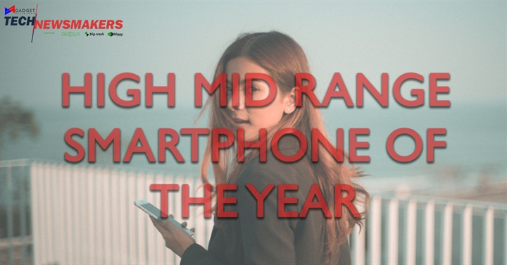High midrange smartphone of the year - Here are the Nominees for the Gadget Pilipinas Tech Newsmakers 2017!